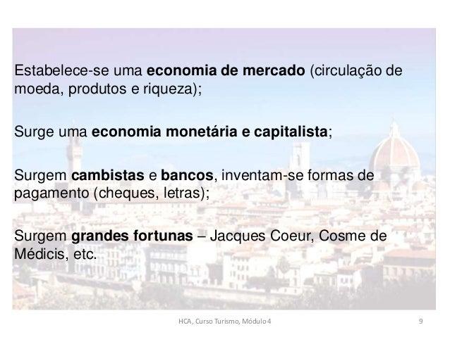 Estabelece-se uma economia de mercado (circulação de moeda, produtos e riqueza); Surge uma economia monetária e capitalist...