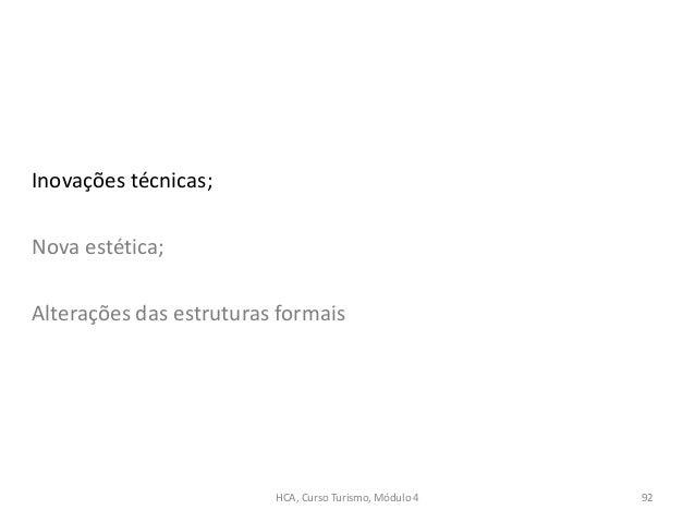 Inovações técnicas; Nova estética; Alterações das estruturas formais HCA, Curso Turismo, Módulo 4 92