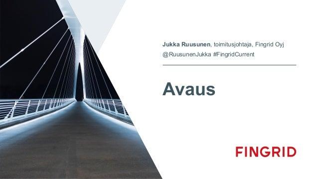 Avaus Jukka Ruusunen, toimitusjohtaja, Fingrid Oyj @RuusunenJukka #FingridCurrent