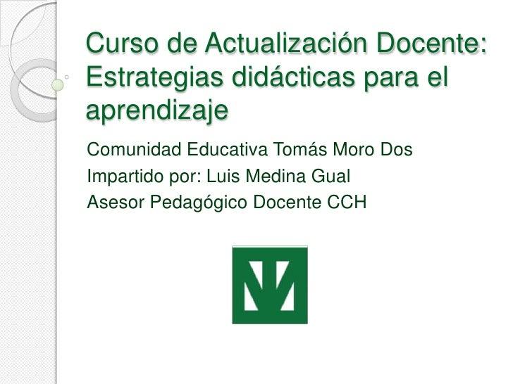 Curso de Actualización Docente: Estrategias didácticas para el aprendizaje<br />Comunidad Educativa Tomás Moro Dos<br />Im...