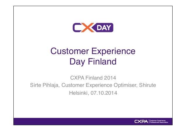 "Customer Experience !  Day Finland""  CXPA Finland 2014""  Sirte Pihlaja, Customer Experience Optimiser, Shirute""  Helsinki,..."