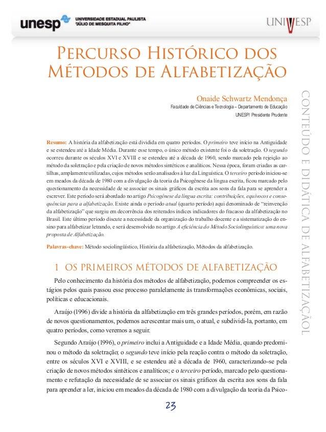 23 CONTEÚDOEDIDÁTICADEALFABETIZAÇÃOL Percurso Histórico dos Métodos de Alfabetização Onaide Schwartz Mendonça Faculdade de...