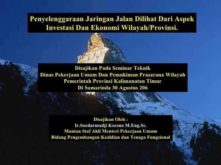 Penyelenggaraan Jaringan Jalan Dilihat Dari Aspek Investasi Dan Ekonomi Wilayah/Provinsi. Disajikan Pada Seminar Teknik Di...