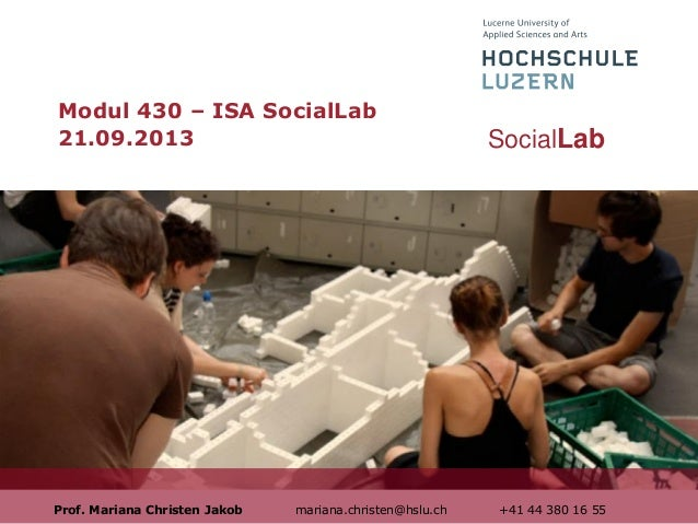 Modul 430 – ISA SocialLab 21.09.2013  Prof. Mariana Christen Jakob  mariana.christen@hslu.ch  SocialLab  +41 44 380 16 55