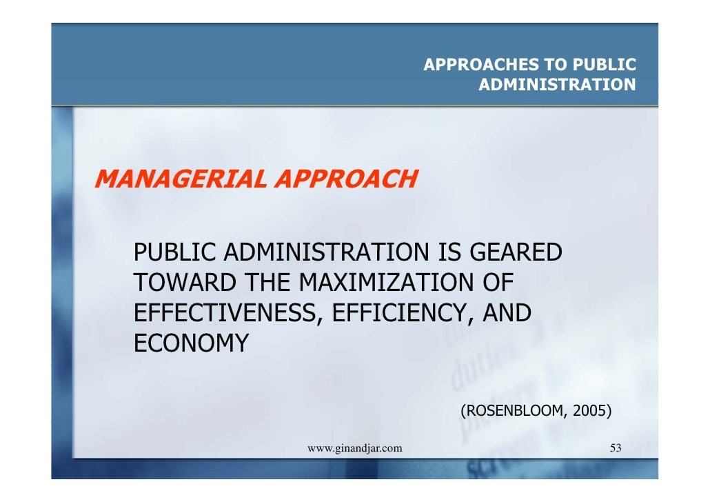 approaches to public administration managerial political and legal This is a strong critique of much of the contemporary public administration and public management that public administration theory includes three distinctive approaches - managerial, political, and legal four criteria the big questions of public administration in a democracy.