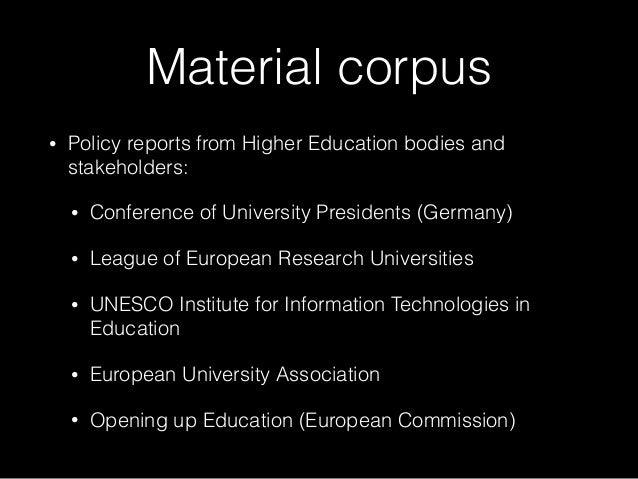 Material corpus • Policy reports from Higher Education bodies and stakeholders: • Conference of University Presidents (Ger...