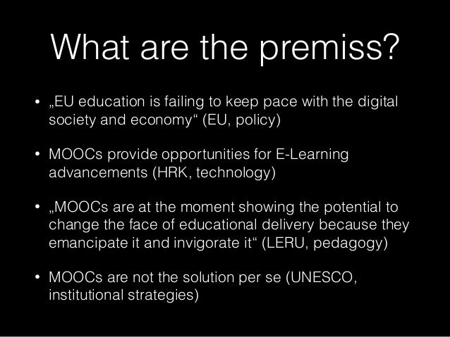 """What are the premiss? • """"EU education is failing to keep pace with the digital society and economy"""" (EU, policy) • MOOCs p..."""