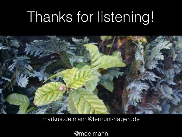 Thanks for listening! markus.deimann@fernuni-hagen.de ! @mdeimann