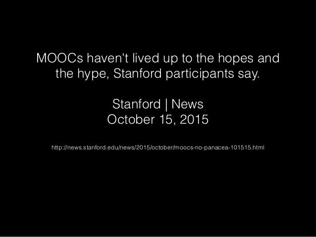 MOOCs haven't lived up to the hopes and the hype, Stanford participants say. ! Stanford | News October 15, 2015 http://new...