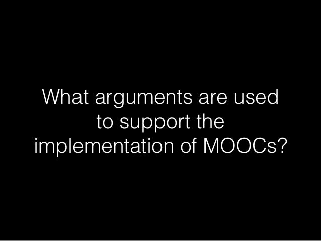 What arguments are used to support the implementation of MOOCs?