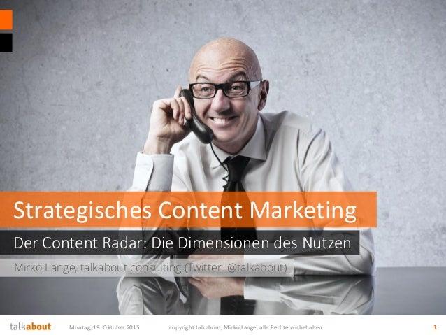 Mirko Lange, talkabout consulting (Twitter: @talkabout) Der Content Radar: Die Dimensionen des Nutzen Strategisches Conten...
