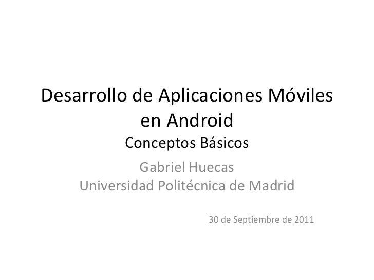 Desarrollo de Aplicaciones Móviles            en Android          Conceptos Básicos             Gabriel Huecas    Universi...