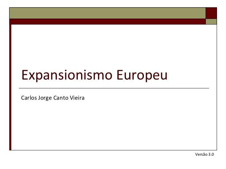 Expansionismo EuropeuCarlos Jorge Canto Vieira                            Versão 3.0