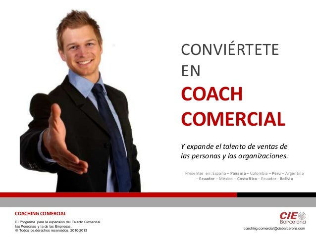 COACHING COMERCIAL El Programa para la expansión del Talento Comercial las Personas y la de las Empresas. ® Todos los dere...