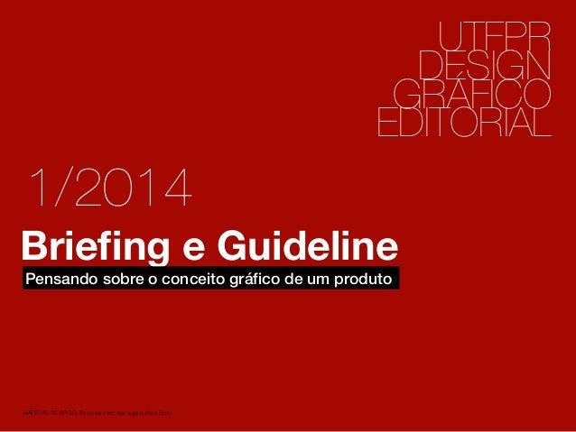 1 2 UTFPR DESIGN GRÁFICO EDITORIAL Briefing e Guideline MATERIAL DE APOIO. Se quiser usar, seja legal e cite a fonte. Pensa...
