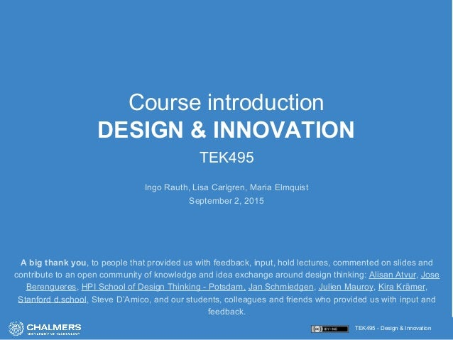 TEK495 - Design & Innovation Course introduction DESIGN & INNOVATION TEK495 Ingo Rauth, Lisa Carlgren, Maria Elmquist Sept...