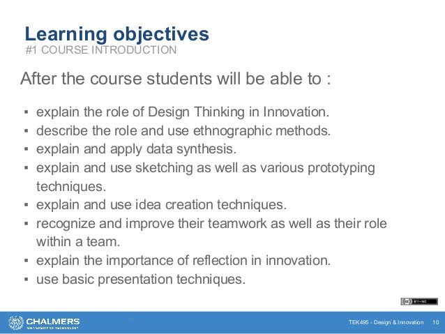 TEK495 - Design & Innovation Learning objectives After the course students will be able to : ▪ explain the role of Design ...