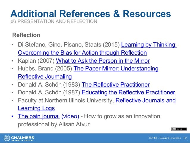 TEK495 - Design & Innovation Additional References & Resources Reflection ▪ Di Stefano, Gino, Pisano, Staats (2015) Learni...