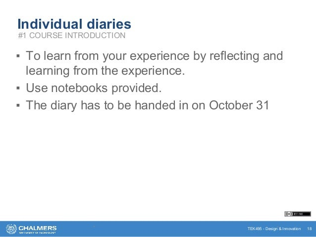 TEK495 - Design & Innovation Individual diaries ▪ To learn from your experience by reflecting and learning from the experi...