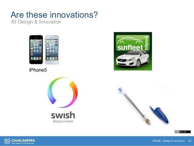 TEK495 - Design & Innovation Are these innovations? * iPhone5 42 #3 Design & Innovation