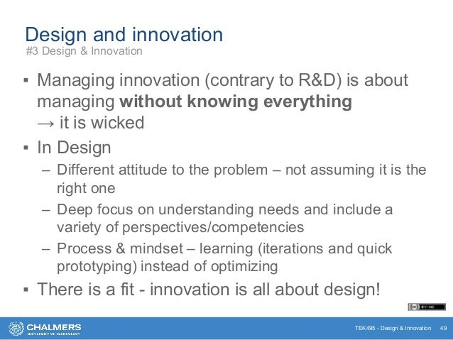 TEK495 - Design & Innovation Design and innovation ▪ Managing innovation (contrary to R&D) is about managing without knowi...