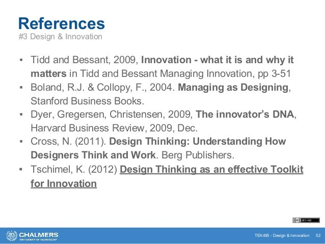 TEK495 - Design & Innovation References ▪ Tidd and Bessant, 2009, Innovation - what it is and why it matters in Tidd and B...