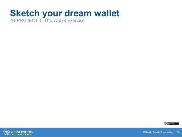 TEK495 - Design & Innovation Sketch your dream wallet #4 PROJECT 1, The Wallet Exercise 56
