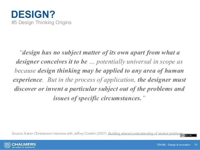 """TEK495 - Design & Innovation """"design has no subject matter of its own apart from what a designer conceives it to be … pote..."""