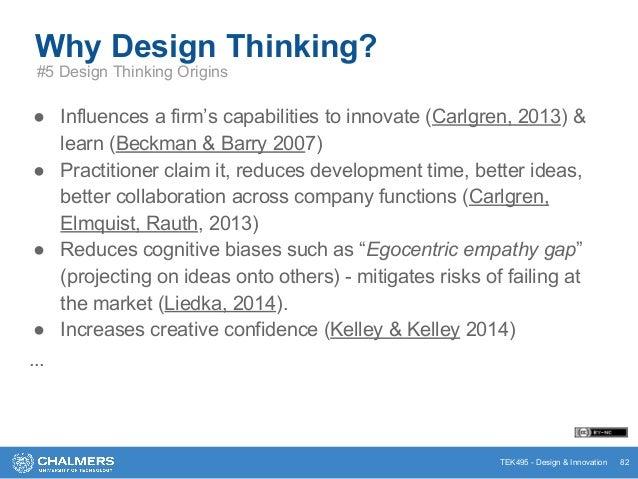 TEK495 - Design & Innovation ● Influences a firm's capabilities to innovate (Carlgren, 2013) & learn (Beckman & Barry 2007...
