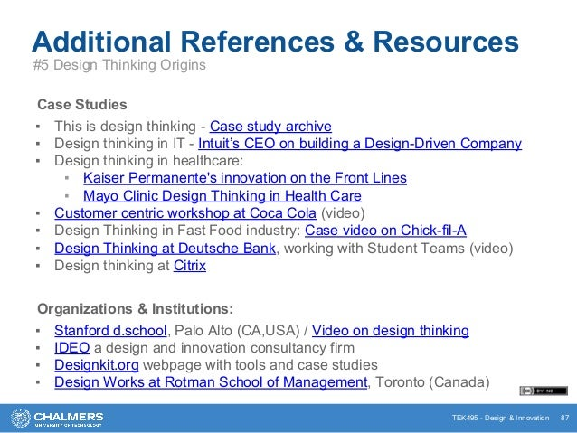 TEK495 - Design & Innovation Additional References & Resources Case Studies ▪ This is design thinking - Case study archive...