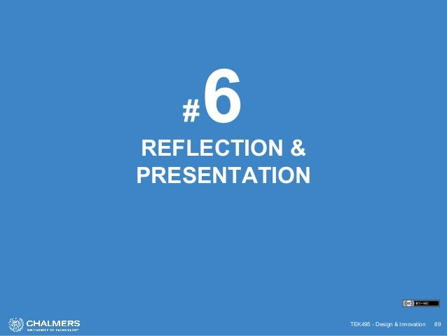 TEK495 - Design & Innovation 89 REFLECTION & PRESENTATION 6#