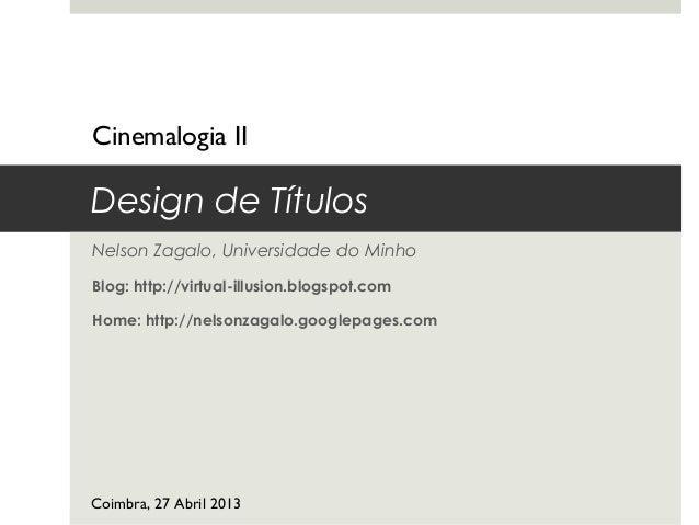 Design de TítulosNelson Zagalo, Universidade do MinhoBlog: http://virtual-illusion.blogspot.comHome: http://nelsonzagalo.g...