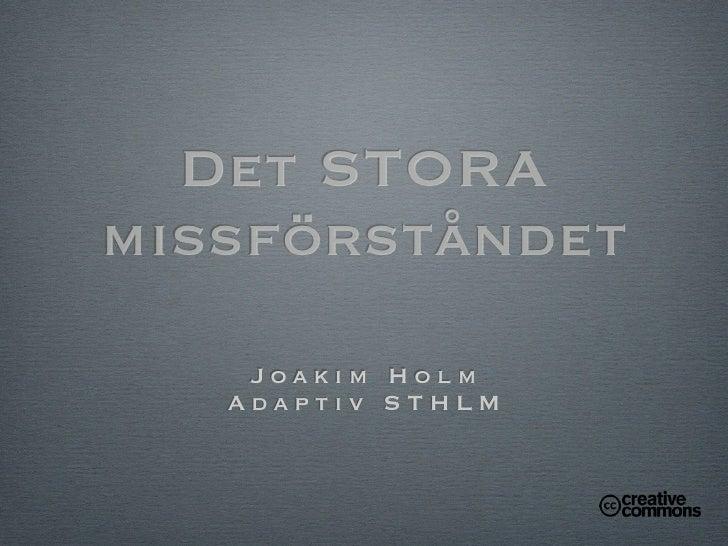 Det STORA missförståndet     Joakim Holm    Adaptiv STHLM