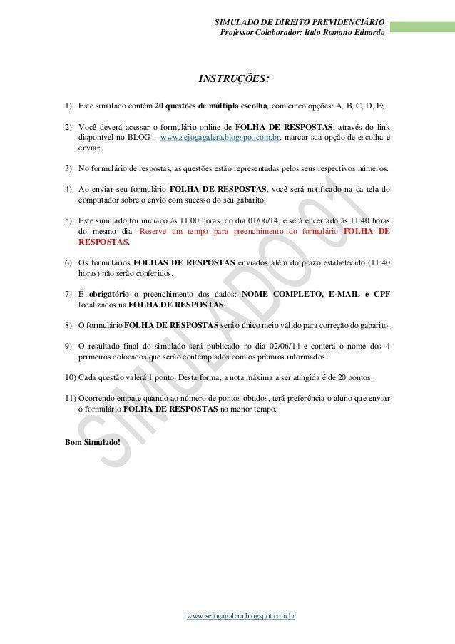 SIMULADO DE DIREITO PREVIDENCIÁRIO Professor Colaborador: Italo Romano Eduardo www.sejogagalera.blogspot.com.br INSTRUÇÕES...