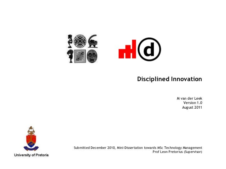Disciplined InnovationM van der LeekVersion 1.0August 2011Submitted December 2010, Mini-Dissertation towards MSc Technolog...