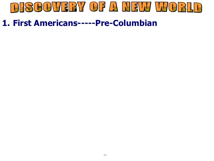 1. First Americans-----Pre-Columbian                       notes