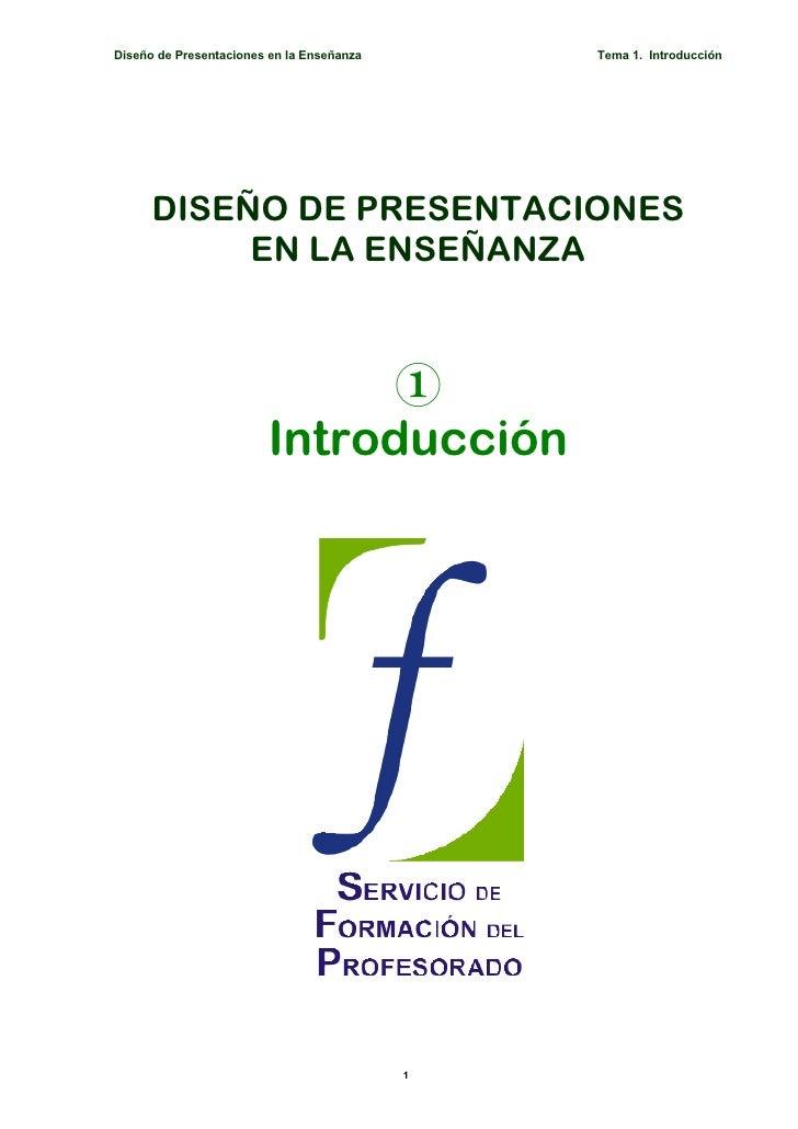 Diseño de Presentaciones en la Enseñanza       Tema 1. Introducción           DISEÑO DE PRESENTACIONES            EN LA EN...