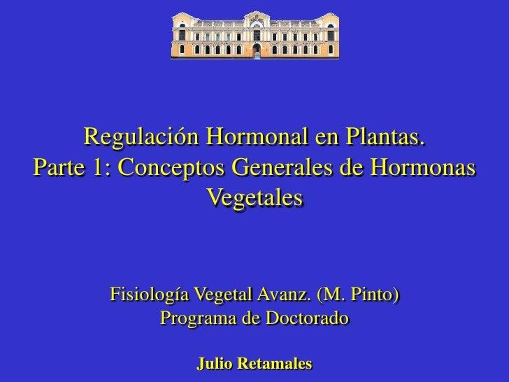 Regulación Hormonal en Plantas.Parte 1: Conceptos Generales de Hormonas                Vegetales      Fisiología Vegetal A...