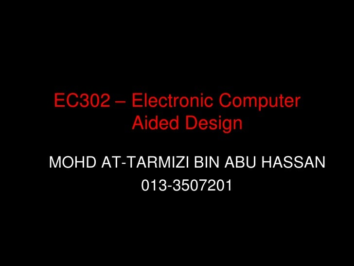 EC302 – Electronic Computer        Aided DesignMOHD AT-TARMIZI BIN ABU HASSAN         013-3507201