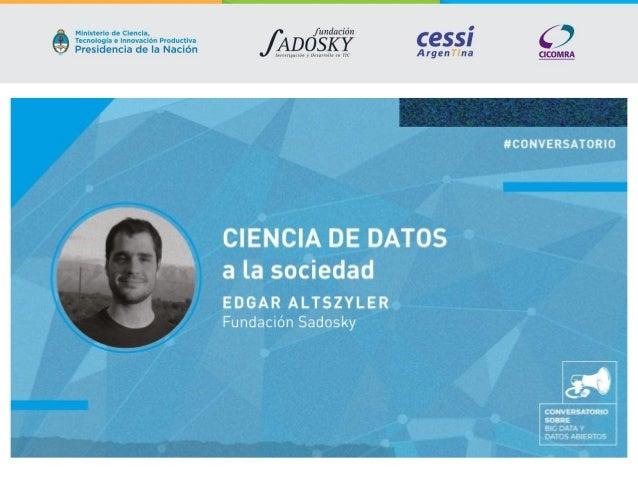 Edgar Altszyler Programa de Ciencia de Datos Ciencia de Datos como ventana a la sociedad