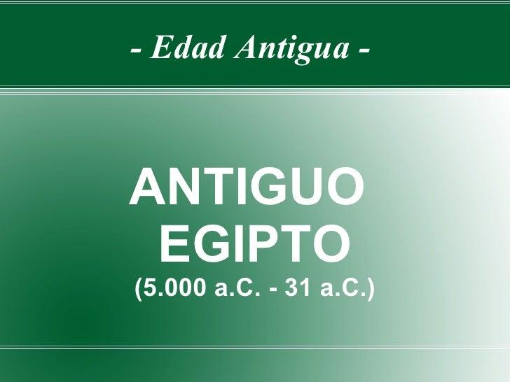 - Edad Antigua -ANTIGUO EGIPTO(5.000 a.C. - 31 a.C.)