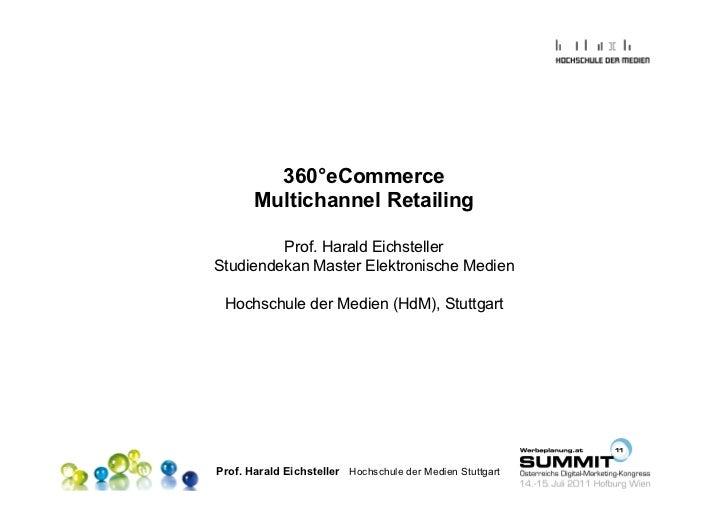 360°eCommerce       Multichannel Retailing         Prof. Harald EichstellerStudiendekan Master Elektronische Medien Hochsc...