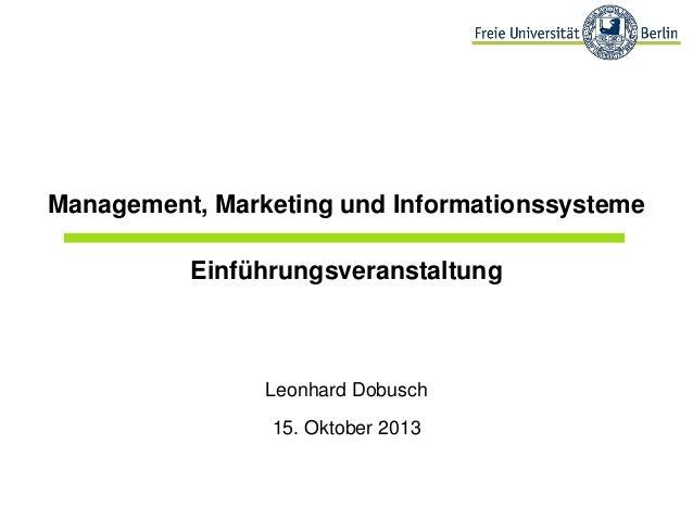 Management, Marketing und Informationssysteme  Einführungsveranstaltung  Leonhard Dobusch 15. Oktober 2013