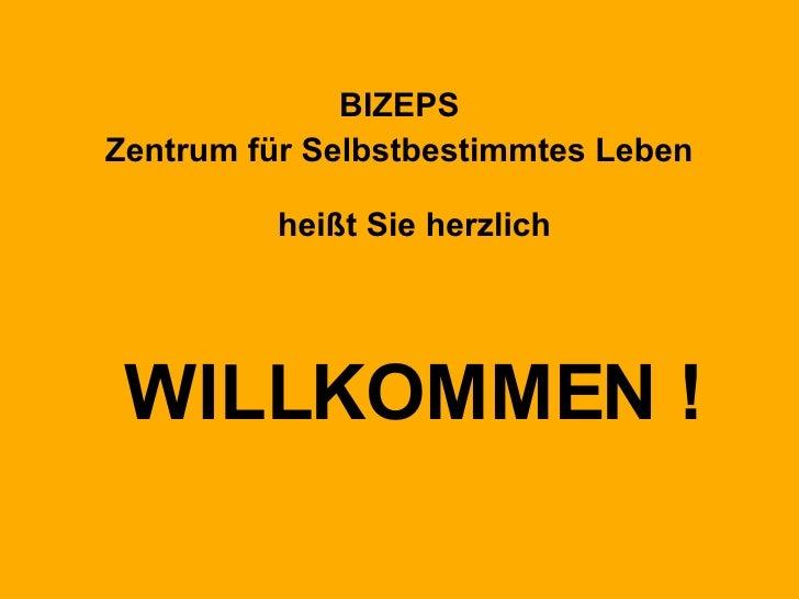 <ul><li>BIZEPS </li></ul><ul><li>Zentrum für Selbstbestimmtes Leben heißt Sie herzlich </li></ul><ul><li>WILLKOMMEN ! </li...