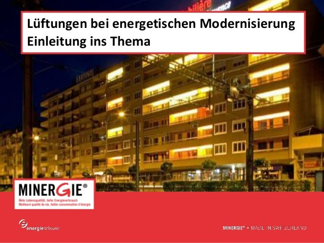 www.minergie.ch Lüftungen bei energetischen Modernisierung Einleitung ins Thema