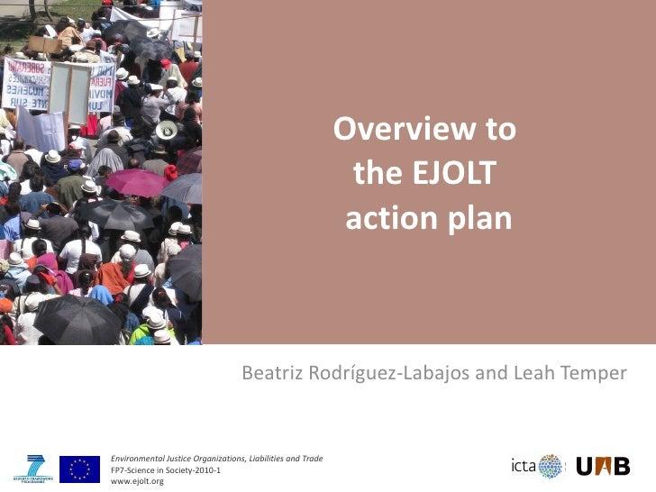 Overview to  the EJOLT  action plan Beatriz Rodríguez-Labajos and Leah Temper