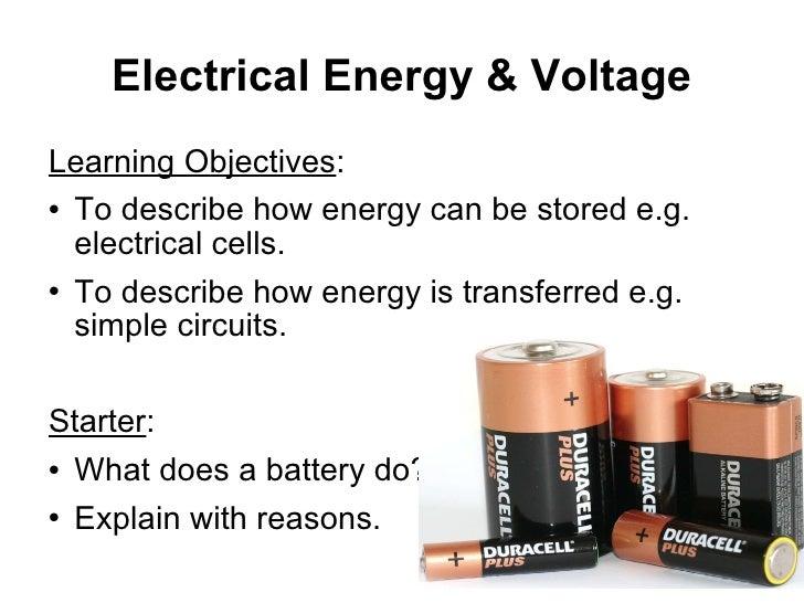 Electrical Energy & Voltage <ul><li>Learning Objectives : </li></ul><ul><li>To describe how energy can be stored e.g. elec...