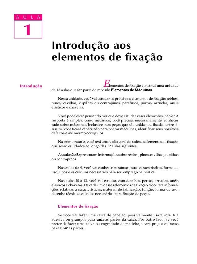 1 A U L A 1 A U L A Introdução Elementos de fixação constitui uma unidade de 13 aulas que faz parte do módulo Elementos de...