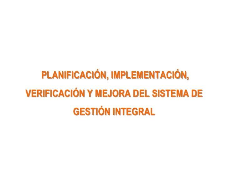 PLANIFICACIÓN, IMPLEMENTACIÓN,VERIFICACIÓN Y MEJORA DEL SISTEMA DE         GESTIÓN INTEGRAL