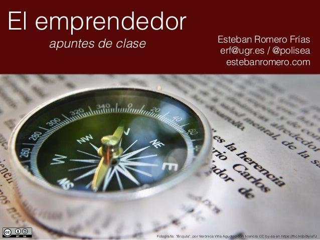 """El emprendedor apuntes de clase Esteban Romero Frías erf@ugr.es / @polisea estebanromero.com Fotografía: """"Brújula"""", por Ve..."""